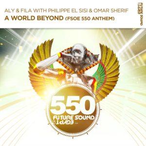 Aly & Fila + Omar Sherif + Phillipe El Sisi - A World Beyond (FSOE 550 Anthem)